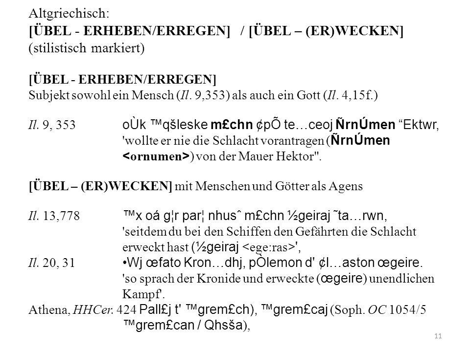 Altgriechisch: [ÜBEL - ERHEBEN/ERREGEN] / [ÜBEL – (ER)WECKEN] (stilistisch markiert) [ÜBEL - ERHEBEN/ERREGEN] Subjekt sowohl ein Mensch (Il.